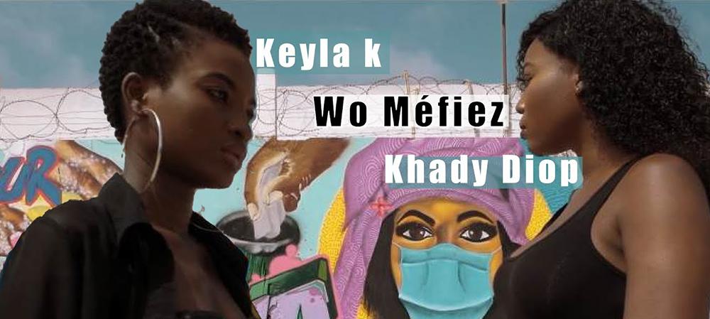 « Wo Méfiez » le nouveau clip de Keyla K feat Khady Diop